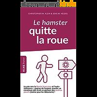 Le hamster quitte la roue: La voie vers la liberté financière et l'autosuffisance - gagner de l'argent, investir, se constituer des actifs et générer des revenus passifs (même pour les débutants) !