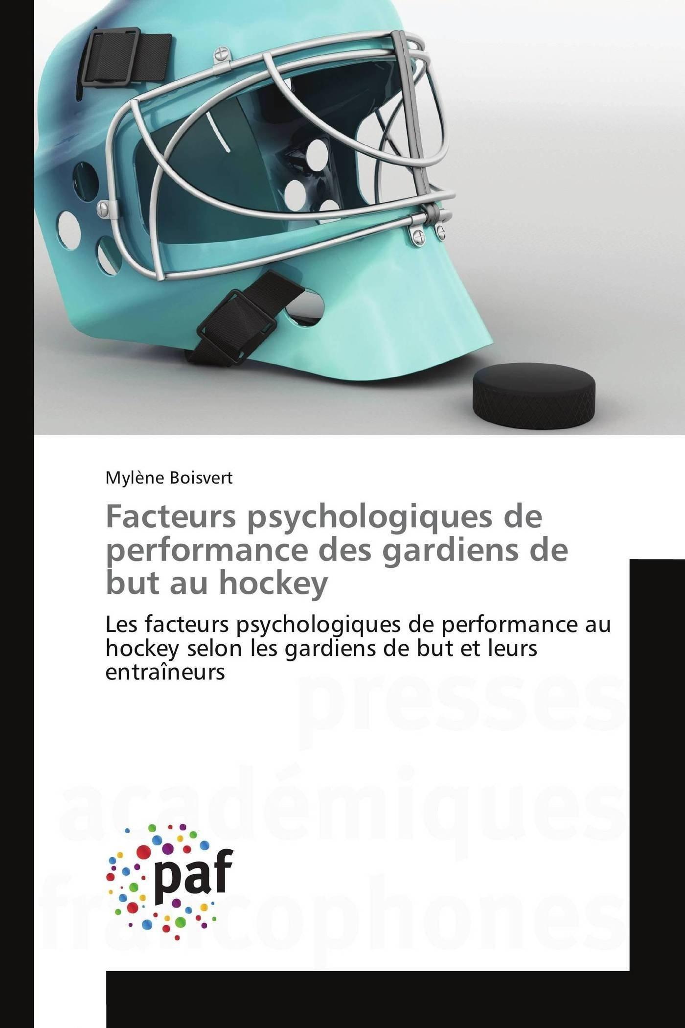 Read Online Facteurs psychologiques de performance des gardiens de but au hockey: Les facteurs psychologiques de performance au hockey selon les gardiens de but ... (Omn.Pres.Franc.) (French Edition) pdf epub