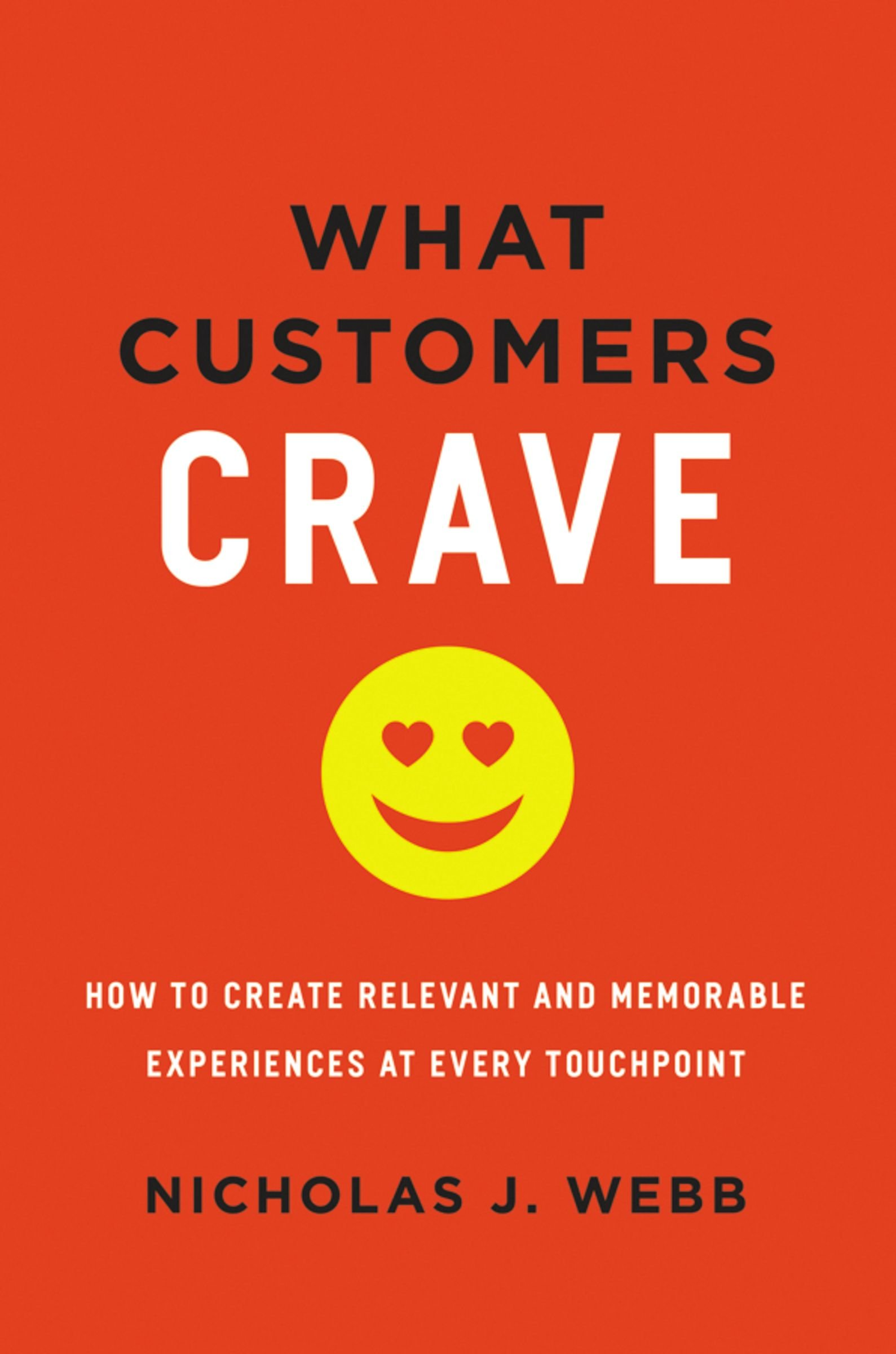 What Customers Crave: How to Create Relevant and Memorable Experiences at Every Touchpoint