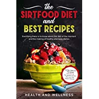 The Sirtfood Diet and Best Recipes: Everything There is to Know About the Diet of the Moment and the Making of Healthy and Tasty Dishes