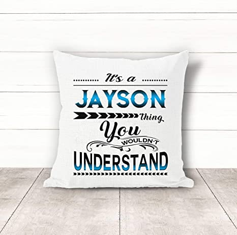 Valentine S Day Gift For Him Woman It S A Jayson Thing You Wouldn T Understand Funny Gift Ideas Wedding Anniversary Birthday Mother S Day Pillow Covers 18x18 Inch Kitchen Dining