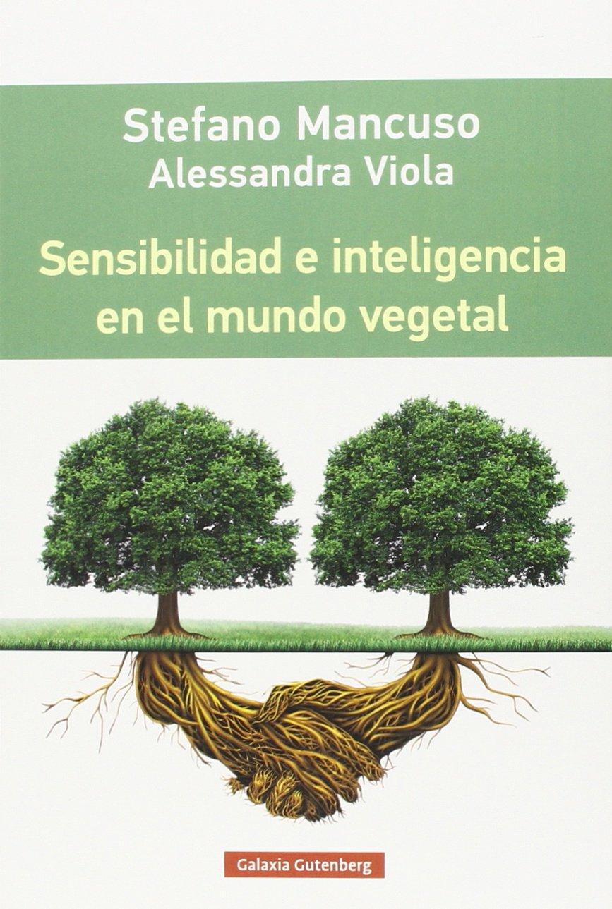 Sensibilidad e inteligencia en el mundo vegetal Rústica: Amazon.es: Mancuso, Stefano y Vittola, Alessandra, Paradela López, David: Libros