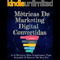 Métricas de Marketing Digital- Convertidas: As 8 Métricas Mais Importantes Para Garantir O Sucesso Do Seu Site