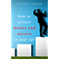 Get Rich Collection - 50 Classic Books on How to Attract Money and Success in your Life:: Think and Grow Rich,The Game of Life and How to Play it, The ... Rich, Dollars Want Me... (English Edition)