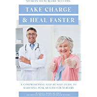Secrets To Surgery Success: Take Charge and Heal Faster : A Comprehensive Step-By-Step Guide To Achieving Peak Health…