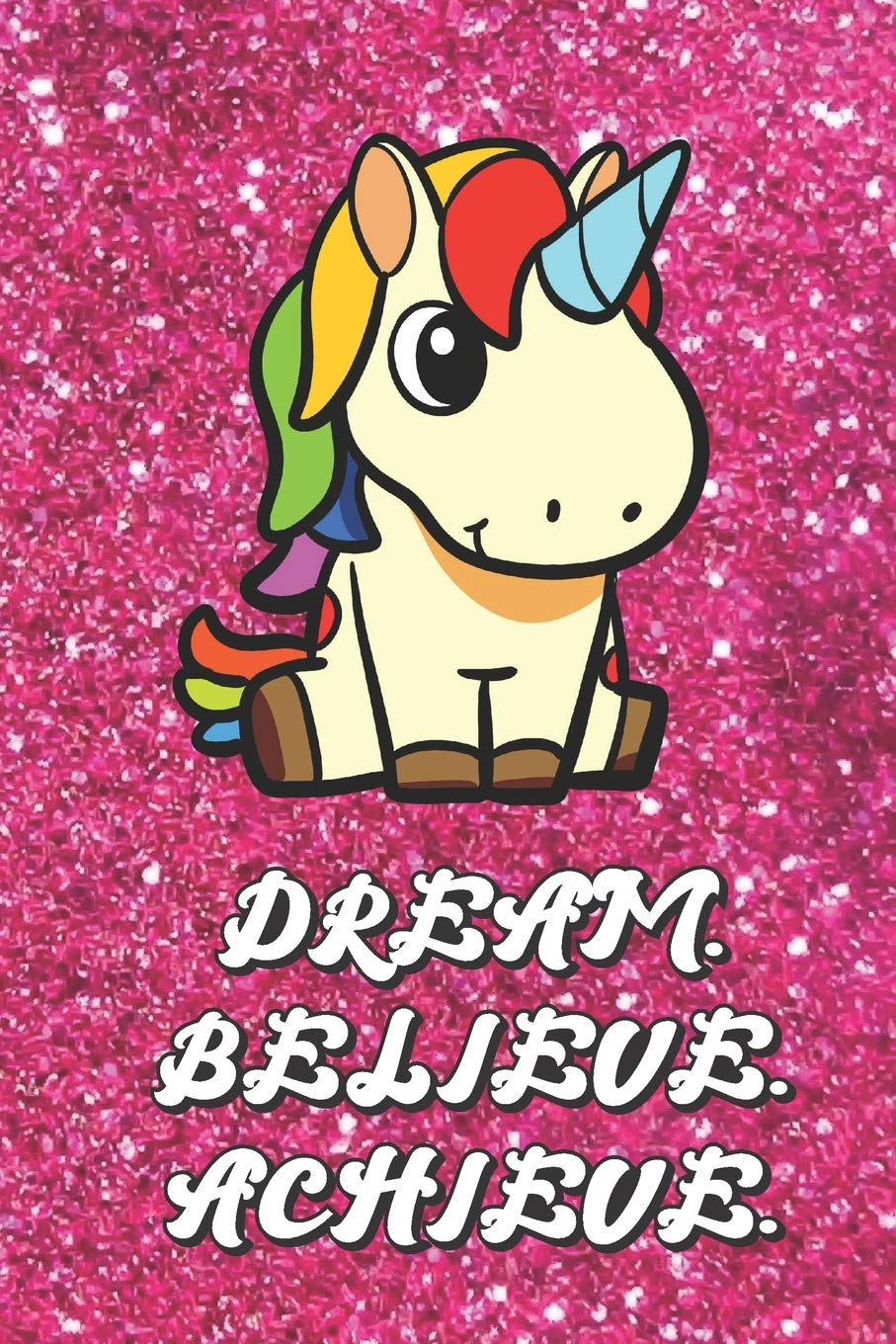 Amazon Com Dream Believe Achieve Cartoon Cute Rainbow Unicorn Art Cover With Pink Glitter Effect Background Inspirational Blank Journal Book For Girls And Boys Sketching Coloring Kids Drawing Books 9781093543681 Publishing