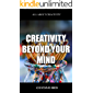 CREATIVITY BEYOND YOUR MIND: An Ebook where all levels of imagination and creativity are explored