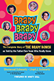 Brady, Brady, Brady: The Complete Story of The Brady Bunch as Told by the Father/Son Team who Really Know (English Edition)