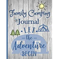 Family Camping Journal, Let the Adventure Begin: Blank Prompt Journal for RV/Camping: Diary or Logbook for Campers or Hikers: Plan your Family ... and record your memories; Great gift idea