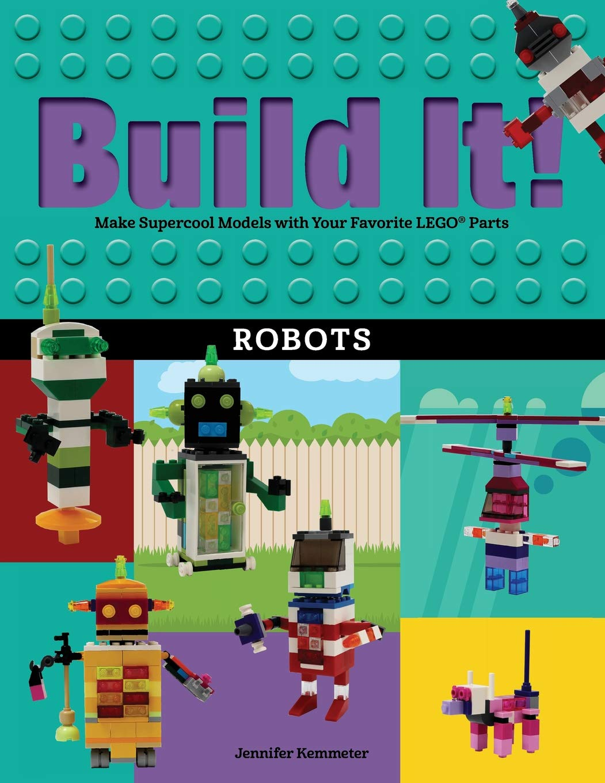 Build It! Robots: Make Supercool Models with Your Favorite LEGO® Parts (Brick Books) pdf
