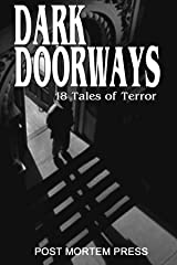 Dark Doorways: 18 Tales of Terror from Post Mortem Press: Year One (Best of PMP Anthology Series Book 1) Kindle Edition