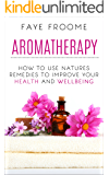 Aromatherapy: How to use natures remedies to improve your health and wellbeing (Essential Oils, Aromatherapy for Beginners, Aromatherapy Recipes Book 1)