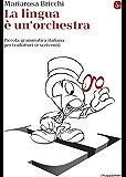 La lingua è un'orchestra. Piccola grammatica italiana per traduttori (e scriventi) (La piccola cultura)