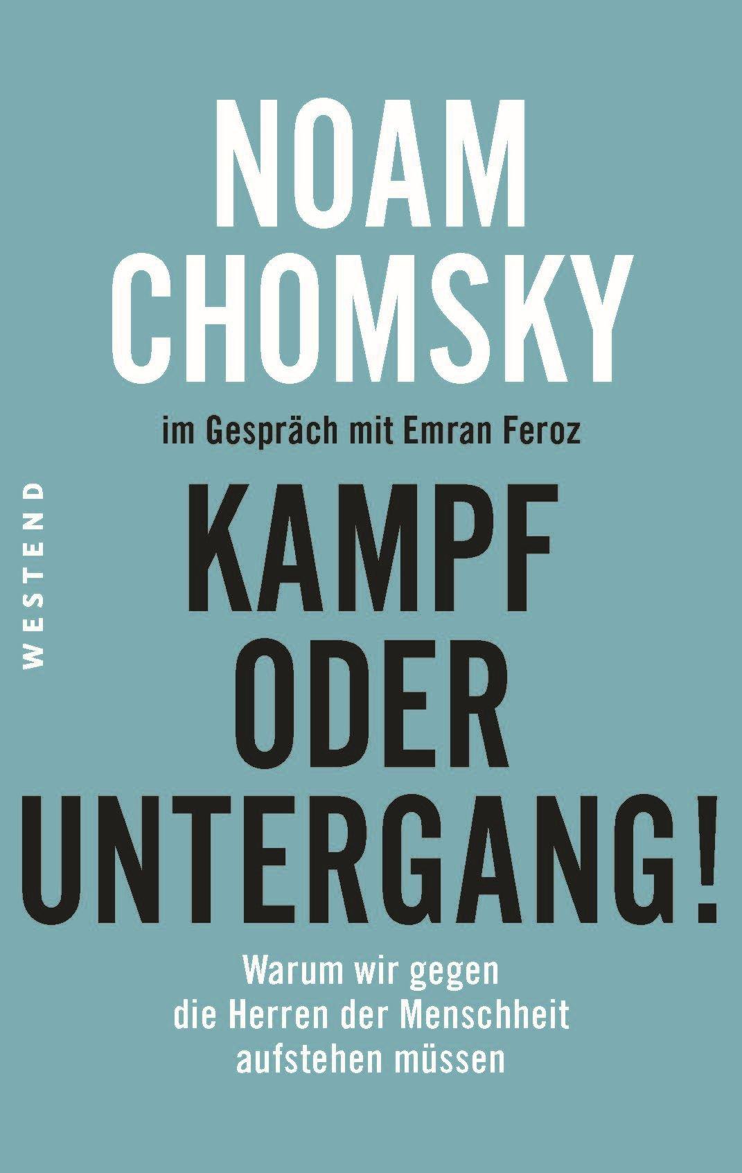 Kampf oder Untergang!: Warum wir gegen die Herren der Menschheit aufstehen müssen Taschenbuch – 2. November 2018 Noam Chomsky Emran Feroz Westend Verlag 3864892333
