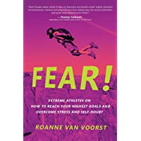 Fear!: Extreme Athletes on How to Reach Your Highest Goals and Conquer Fear and Self Doubt