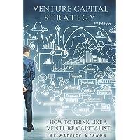 Venture Capital Strategy: How to Think Like a Venture Capitalist