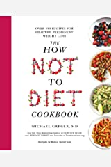 The How Not To Diet Cookbook: Over 100 Recipes for Healthy, Permanent Weight Loss Kindle Edition