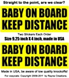 2X BABY ON BOARD sign stickers clearly tell tailgater to KEEP DISTANCE, as traffic laws require keeping safe distance. New 9.25X4 size made in USA premium material removable glue no stains nontoxic