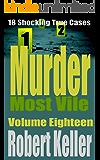 Murder Most Vile Volume 18: 18 Shocking True Crime Murder Cases (True Crime Murder Books)