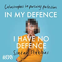 In My Defence, I Have No Defence: Stories About Trying to Be Better