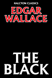 The Black by Edgar Wallace (Unexpurgated Edition) (Halcyon Classics)