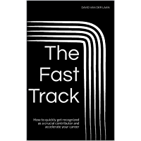 The Fast Track: How to quickly get recognized as a crucial contributor and accelerate your career (English Edition)