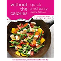 Quick and Easy Without the Calories: Low-Calorie Recipes, Cheats and Ideas for Every Day