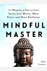 Mindful Master: 10 Minutes a Day to Less Stress, Less Worry, More Peace, and More Resilience (Mental and Emotional Abundance Book 3) Kindle Edition