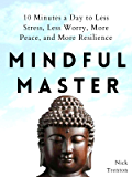 Mindful Master: 10 Minutes a Day to Less Stress, Less Worry, More Peace, and More Resilience (Mental and Emotional…