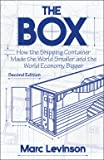The Box – How the Shipping Container Made the World Smaller and the World Economy Bigger – Second Edition with a new…