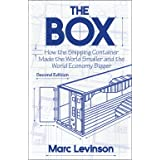 The Box: How the Shipping Container Made the World Smaller and the World Economy Bigger - Second Edition with a new chapter b