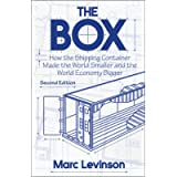 The Box: How the Shipping Container Made the World Smaller and the World Economy Bigger - Second Edition with a new…