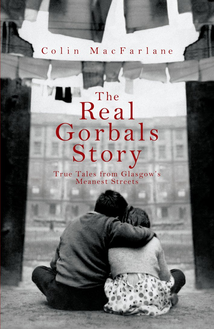 The Real Gorbals Story: True Tales from Glasgows Meanest ...