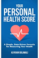 Your Personal Health Score: A Simple, Data-Driven Formula for Measuring Your Health Kindle Edition