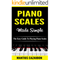 Piano Scales Made Simple: The Easy Guide To Playing Piano Scales (Piano Lessons For Beginner To Advanced Levels) book cover