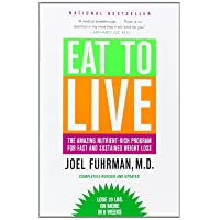 Eat to Live: The Amazing Nutrient-Rich Program for Fast and Sustained Weight Loss...