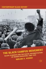 The Black Campus Movement: Black Students and the Racial Reconstitution of Higher Education, 1965–1972 (Contemporary Black History) Kindle Edition