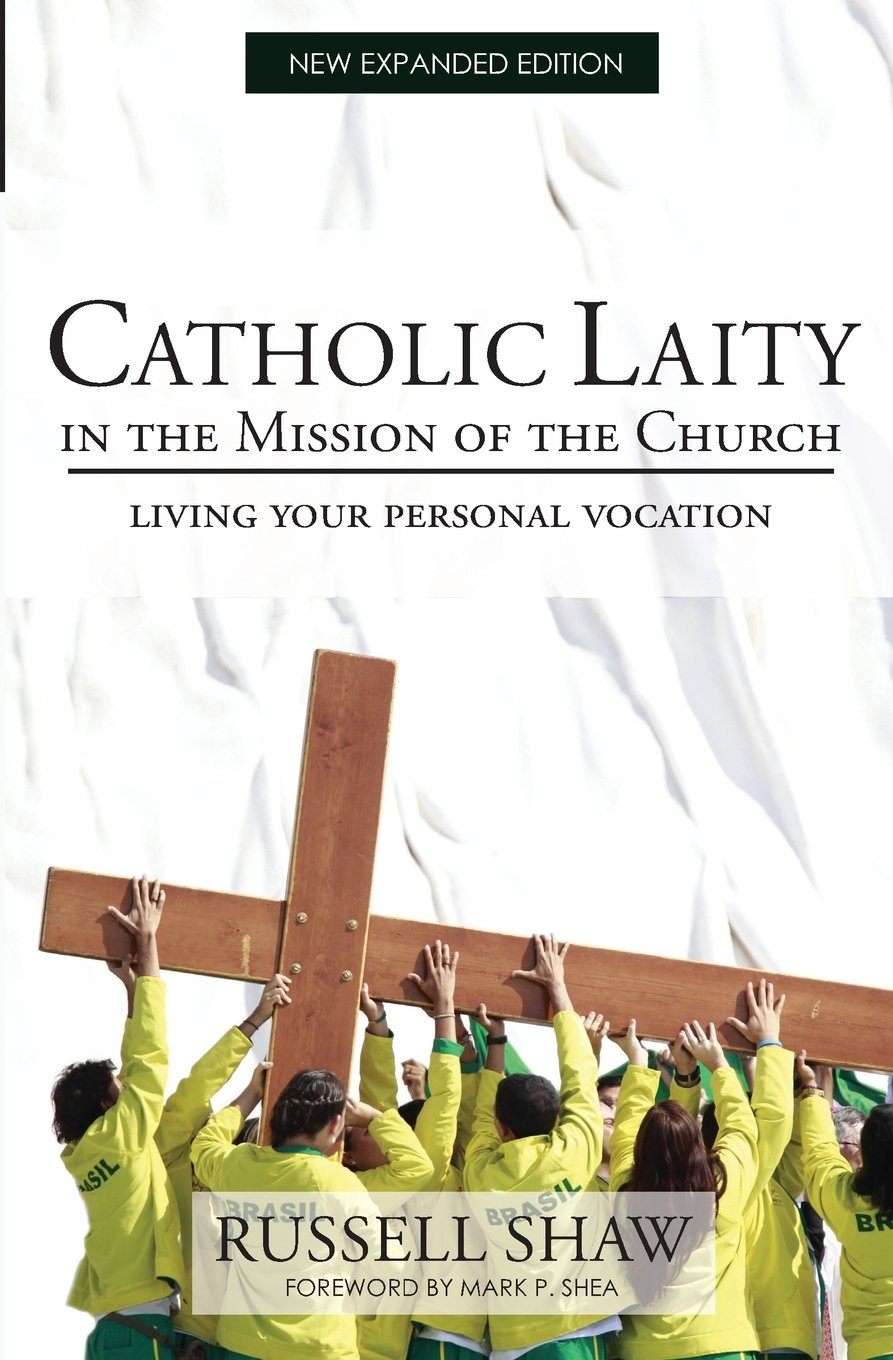 Catholic laity in the mission of the church living out your lay vocation russell shaw 9781494996284 amazon com books