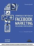 Strategie e tattiche di Facebook Marketing per aziende e professionisti Strategie e tattiche di Facebook Marketing per aziende e professionisti: impara ... una risorsa di business per il tuo brand
