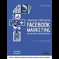 Strategie e tattiche di Facebook Marketing per aziende e professionisti: impara a rendere facebook una risorsa di business per il tuo brand