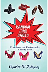 Random Ass Shoes: Crowdsourced Photography Charity Book Paperback