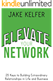 Elevate Your Network: 25 Keys to Building Extraordinary Relationships in Life and Business