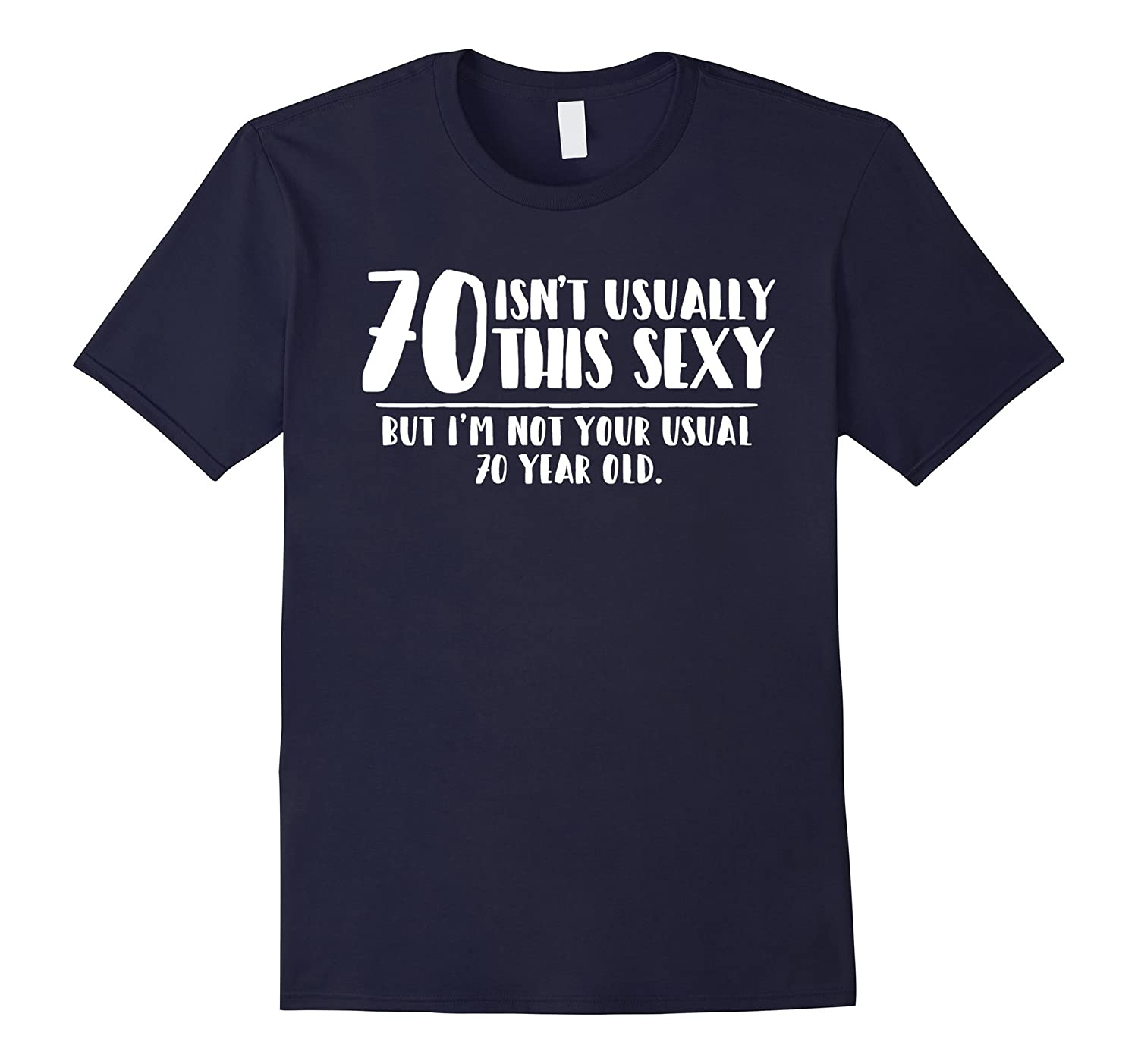 70 and Sexy Shirt Funny 70th Birthday Gift-TH