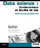 Data Science : fondamentaux et études de cas: Machine Learning avec Python et R