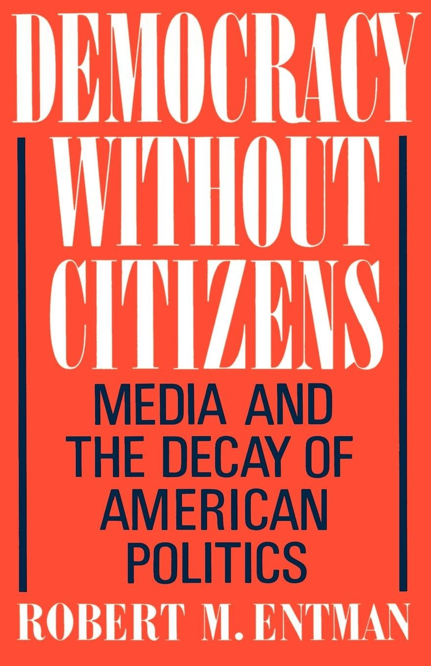 Democracy without Citizens: Media and the Decay of American Politics by Oxford University Press