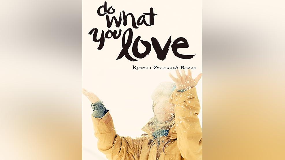 Do What You Love: Kjersti Buaas Story