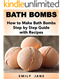 Bath Bombs:  How to Make Bath Bombs Step by Step Guide with Recipes (Bath Bomb Recipe Book, Beauty Products, Homemade Organic Bath Bombs)
