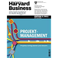 Harvard Business Manager Edition 3/2011: Projektmanagement: Projekte richtig planen und steuern