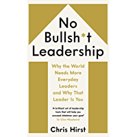 No Bullsh*t Leadership: Why the World Needs More Everyday Leaders and Why That Leader Is You (English Edition)