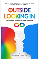 Outside Looking In: High-functioning autism from one mother's perspective Kindle Edition